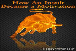 How An Insult Became A Motivation?