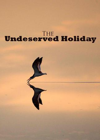 The Undeserved Holiday