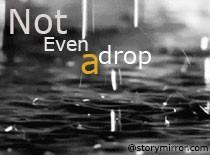 Not Even A Drop
