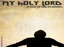 My Holy Lord--A Call To God In Sorrow !!! By-Uday Pratap Singh Agre