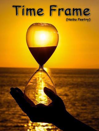 Time Frame (Haiku Poetry)