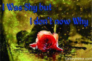 I Was Shy But I Don'T Now Why?
