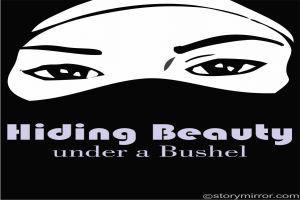 Hiding Beauty Under A Bushel