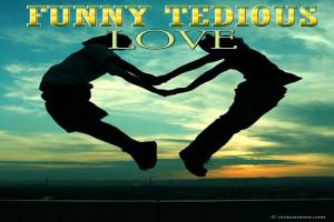 Funny Tedious Love