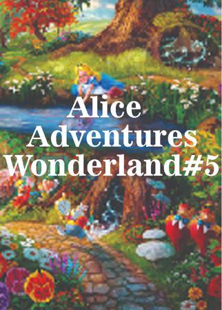 Alice Adventures Wonderland#5