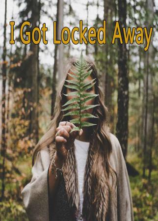 I Got Locked Away