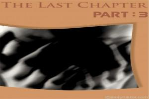 The Last Chapter-Part 3