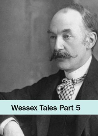 Wessex Tales Part 5