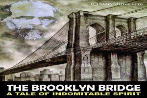 The Brooklyn Bridge – A Tale Of Indomitable Spirit