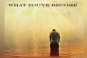 What You'Ve Become
