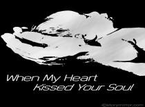 When My Heart Kissed Your Soul!