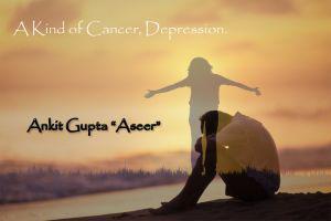 A Kind Of Cancer, Depression.
