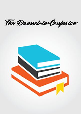 The Damsel-in-Confusion