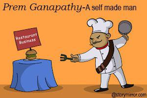 Prem Ganapathy-A Self Made Man