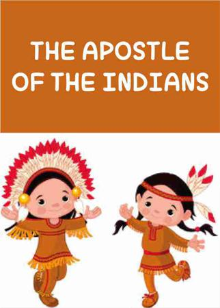 THE APOSTLE OF THE INDIANS