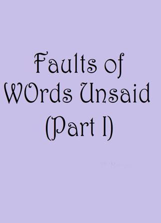 Faults Of Words Unsaid(Part I)