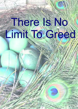 There Is No Limit To Greed