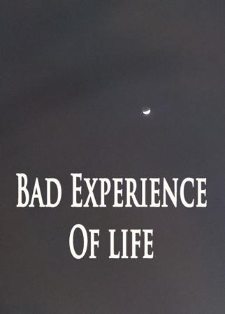 Bad Experience Of life