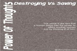 Power Of Thoughts- Destroying Vs Saving