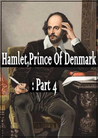 Hamlet,Prince Of Denmark:Part4