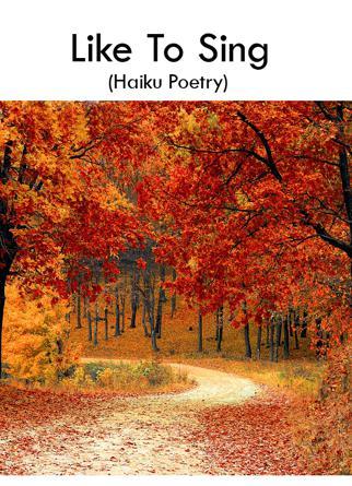 Like To Sing (Haiku Poetry)