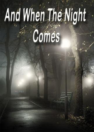 And When The Night Comes…