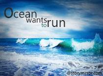 Ocean Wants To Run