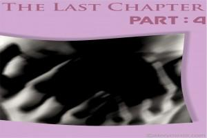 The Last Chapter-Part 4